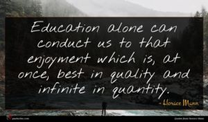 Horace Mann quote : Education alone can conduct ...