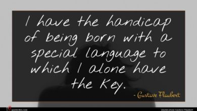 Photo of Gustave Flaubert quote : I have the handicap …