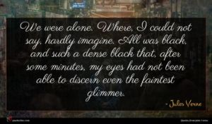 Jules Verne quote : We were alone Where ...