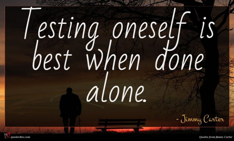 Testing oneself is best when done alone.