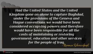 Norman Schwarzkopf quote : Had the United States ...