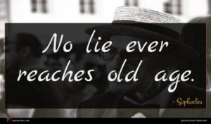 Sophocles quote : No lie ever reaches ...