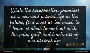 Josh McDowell quote : While the resurrection promises ...