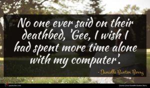 Danielle Bunten Berry quote : No one ever said ...