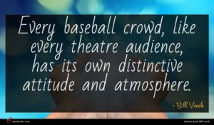 Bill Veeck quote : Every baseball crowd like ...