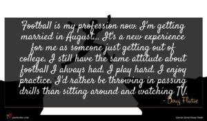 Doug Flutie quote : Football is my profession ...