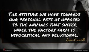 James Cromwell quote : The attitude we have ...