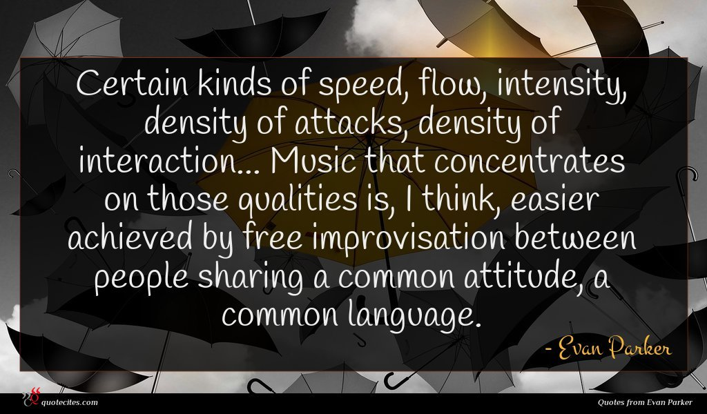 Photo of Evan Parker quote : Certain kinds of speed …