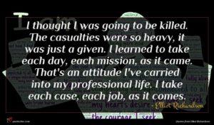 Elliot Richardson quote : I thought I was ...