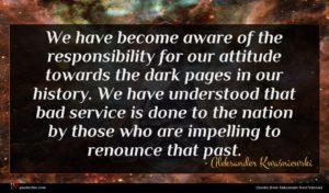 Aleksander Kwaśniewski quote : We have become aware ...