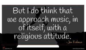 Jon Fishman quote : But I do think ...