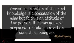 Michael Ramsey quote : Reason is an action ...