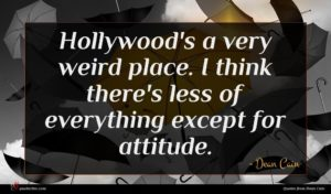 Dean Cain quote : Hollywood's a very weird ...