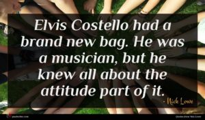 Nick Lowe quote : Elvis Costello had a ...