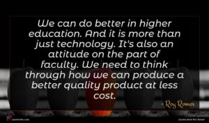 Roy Romer quote : We can do better ...