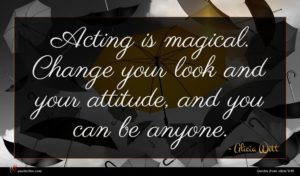 Alicia Witt quote : Acting is magical Change ...