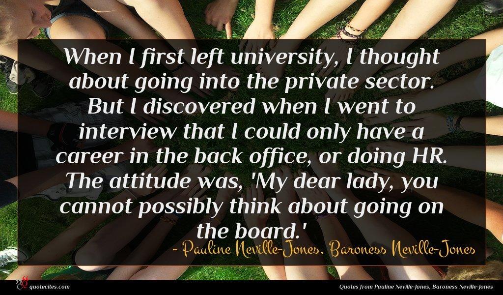 Photo of Pauline Neville-Jones, Baroness Neville-Jones quote : When I first left …