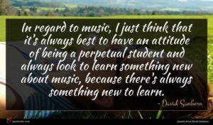 David Sanborn quote : In regard to music ...