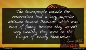 James Welch quote : The townspeople outside the ...