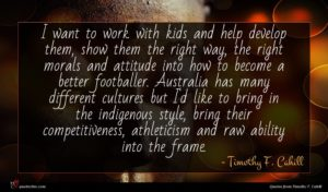 Timothy F. Cahill quote : I want to work ...