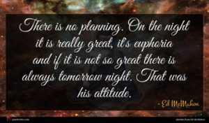 Ed McMahon quote : There is no planning ...