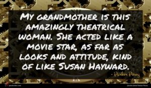 Parker Posey quote : My grandmother is this ...