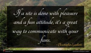 Christopher Lambert quote : If a site is ...
