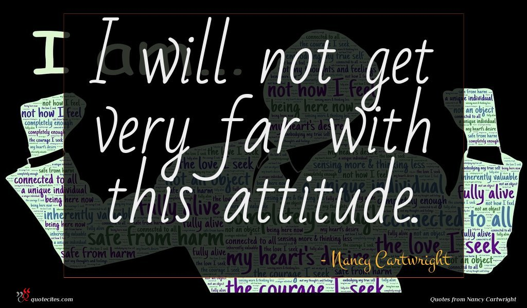 Photo of Nancy Cartwright quote : I will not get …