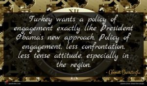 Ahmet Davutoğlu quote : Turkey wants a policy ...