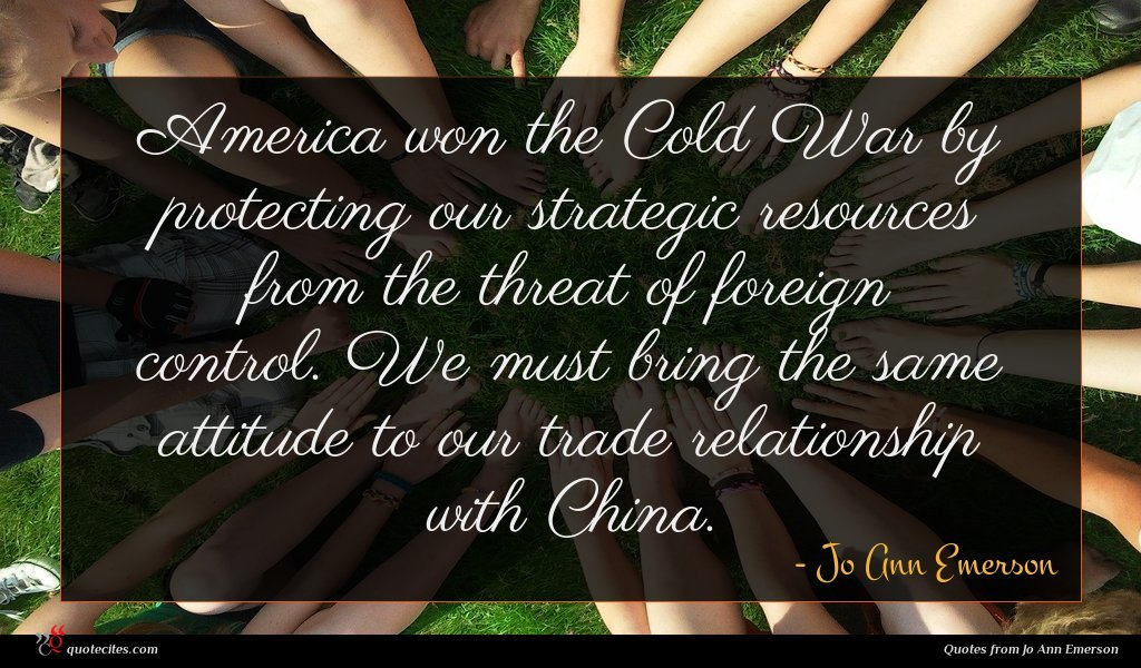 America won the Cold War by protecting our strategic resources from the threat of foreign control. We must bring the same attitude to our trade relationship with China.