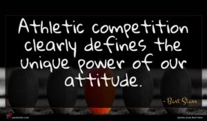 Bart Starr quote : Athletic competition clearly defines ...