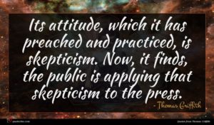 Thomas Griffith quote : Its attitude which it ...