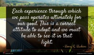 Henry S. Haskins quote : Each experience through which ...