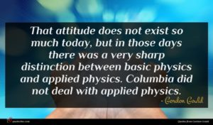 Gordon Gould quote : That attitude does not ...