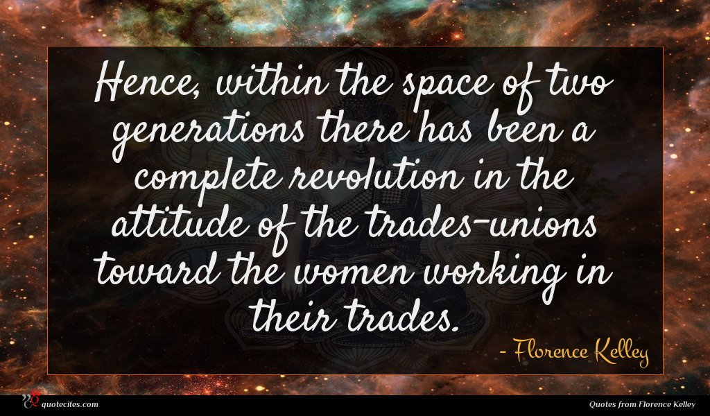 Photo of Florence Kelley quote : Hence within the space …