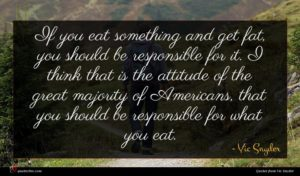 Vic Snyder quote : If you eat something ...