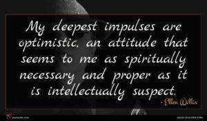 Ellen Willis quote : My deepest impulses are ...