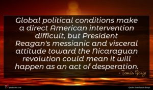 Tomás Borge quote : Global political conditions make ...