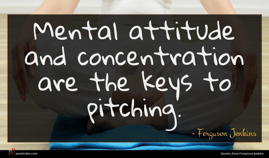 Photo of Ferguson Jenkins quote : Mental attitude and concentration …