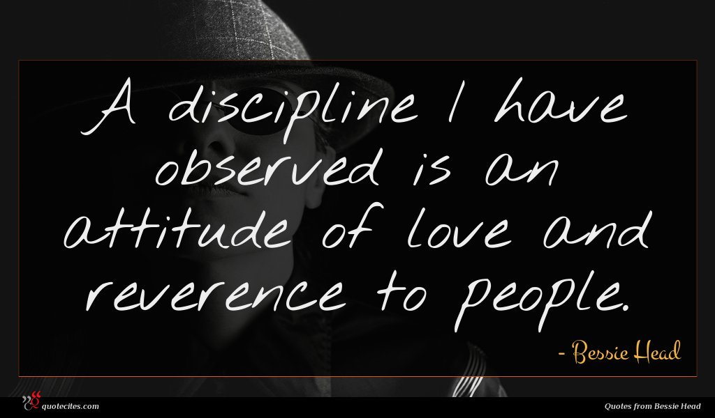 A discipline I have observed is an attitude of love and reverence to people.