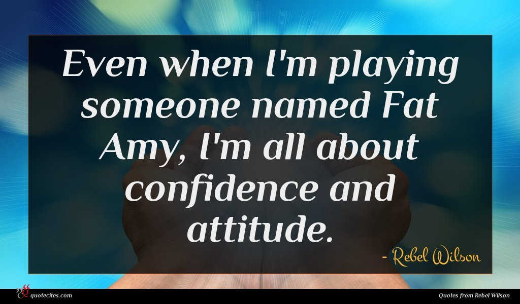 Photo of Rebel Wilson quote : Even when I'm playing …