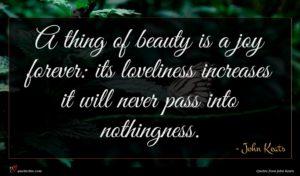 John Keats quote : A thing of beauty ...