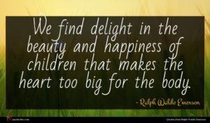 Ralph Waldo Emerson quote : We find delight in ...