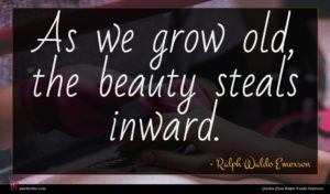 Ralph Waldo Emerson quote : As we grow old ...