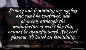 Marilyn Monroe quote : Beauty and femininity are ...