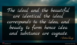 Victor Hugo quote : The ideal and the ...