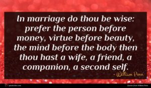 William Penn quote : In marriage do thou ...
