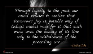 Andre Gide quote : Through loyalty to the ...