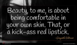 Gwyneth Paltrow quote : Beauty to me is ...