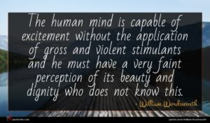 William Wordsworth quote : The human mind is ...